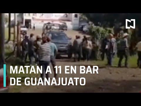Matan a 11 en bar de Guanajuato - Las Noticias