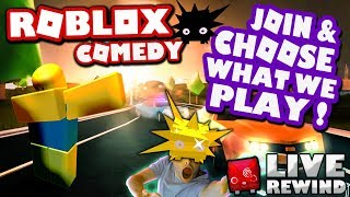 JOIN & CHOOSE WHAT WE PLAY ! 👷 FUNNY COMEDY ► Roblox NOOB PC 🔴 Live Rewind
