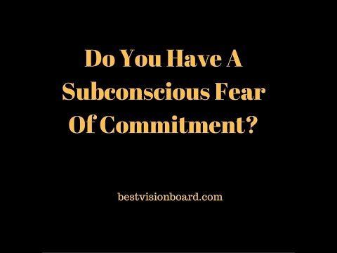 Do You Have A Subconscious Fear Of Commitment?