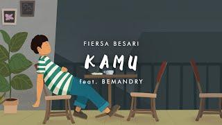 FIERSA BESARI - Kamu feat. BEMANDRY