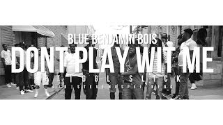 "BLUE BENJAMIN BOIS  ""DONT PLAY WIT ME"" FT 