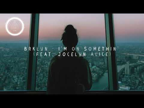 BRKLYN - I'm On Somethin' (feat. Jocelyn Alice)
