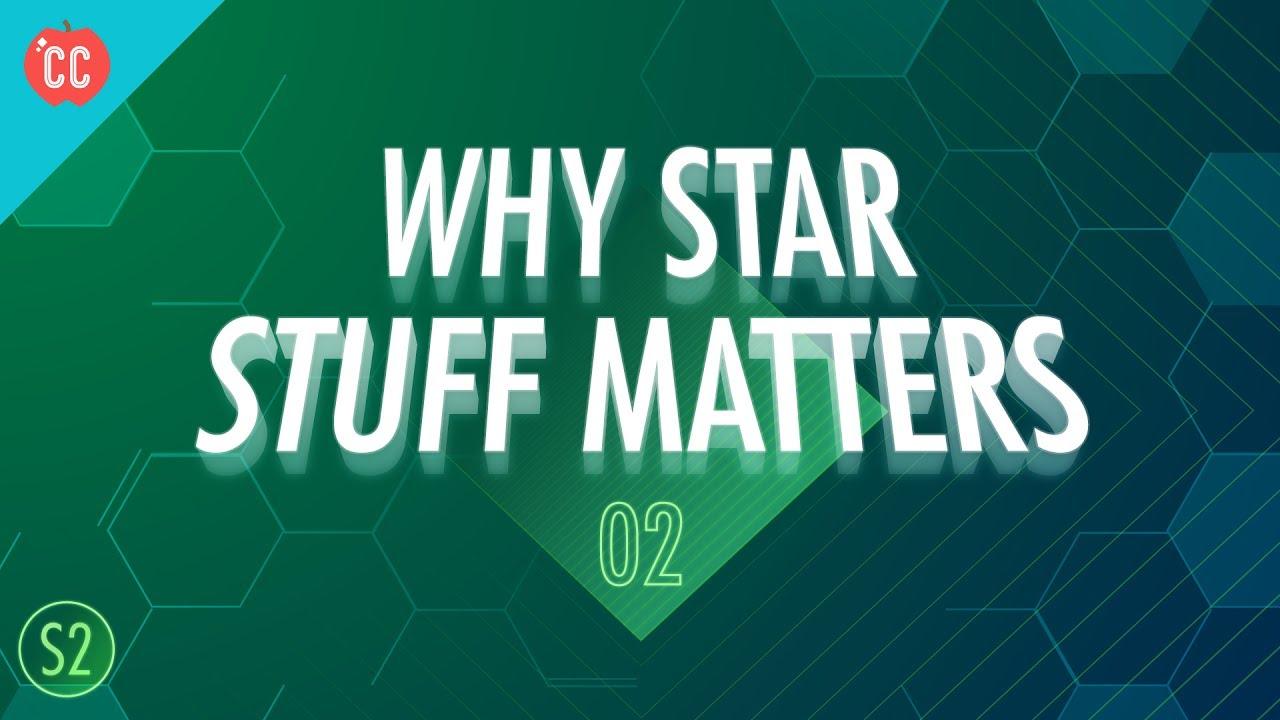 Why Star Stuff Matters: Crash Course Big History 202