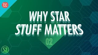 Why Star Stuff Matters: Crash Course Big History 202