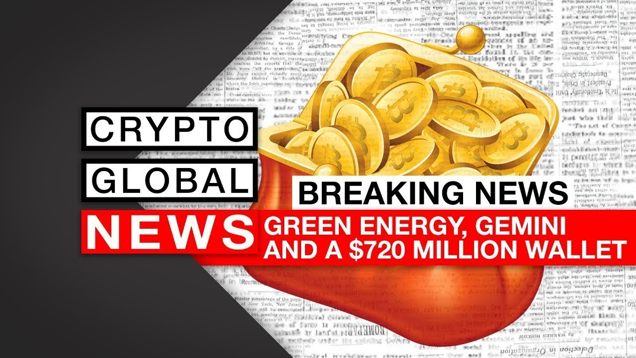 Breaking News 27th Sept, Gemini, Green Energy and a $720 Million crypto wallet!