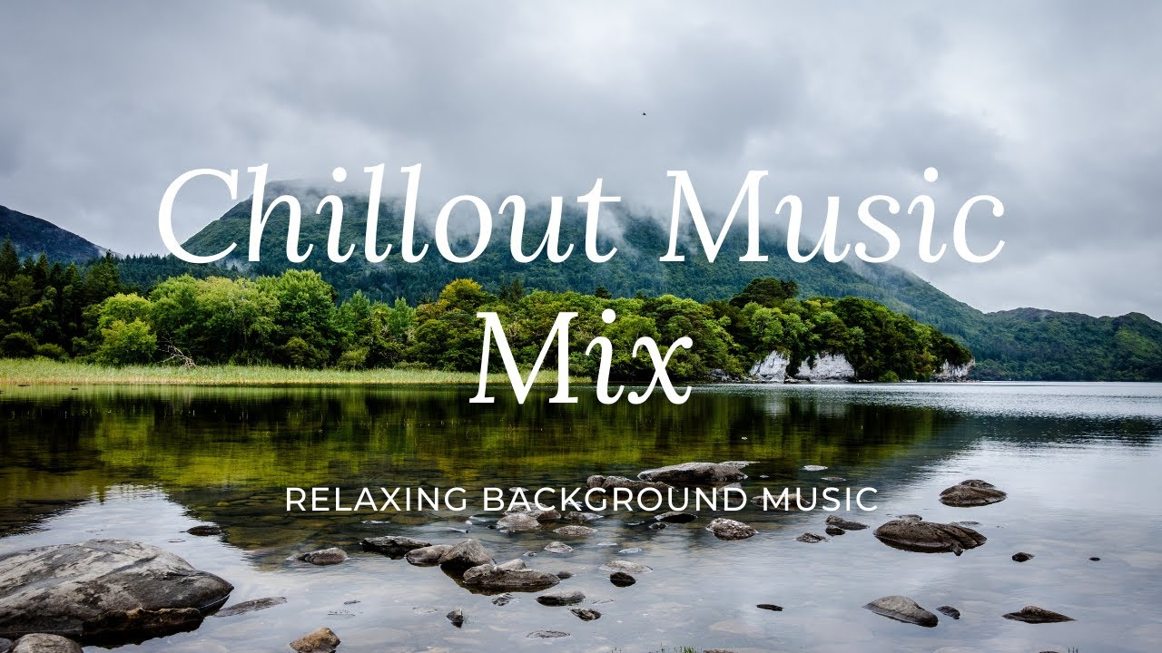 Chillout Music Mix, Relaxing Ambient Chill Music, Background music