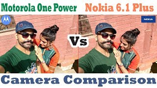 Motorola One Power Vs Nokia 6.1 Plus Camera Comparison