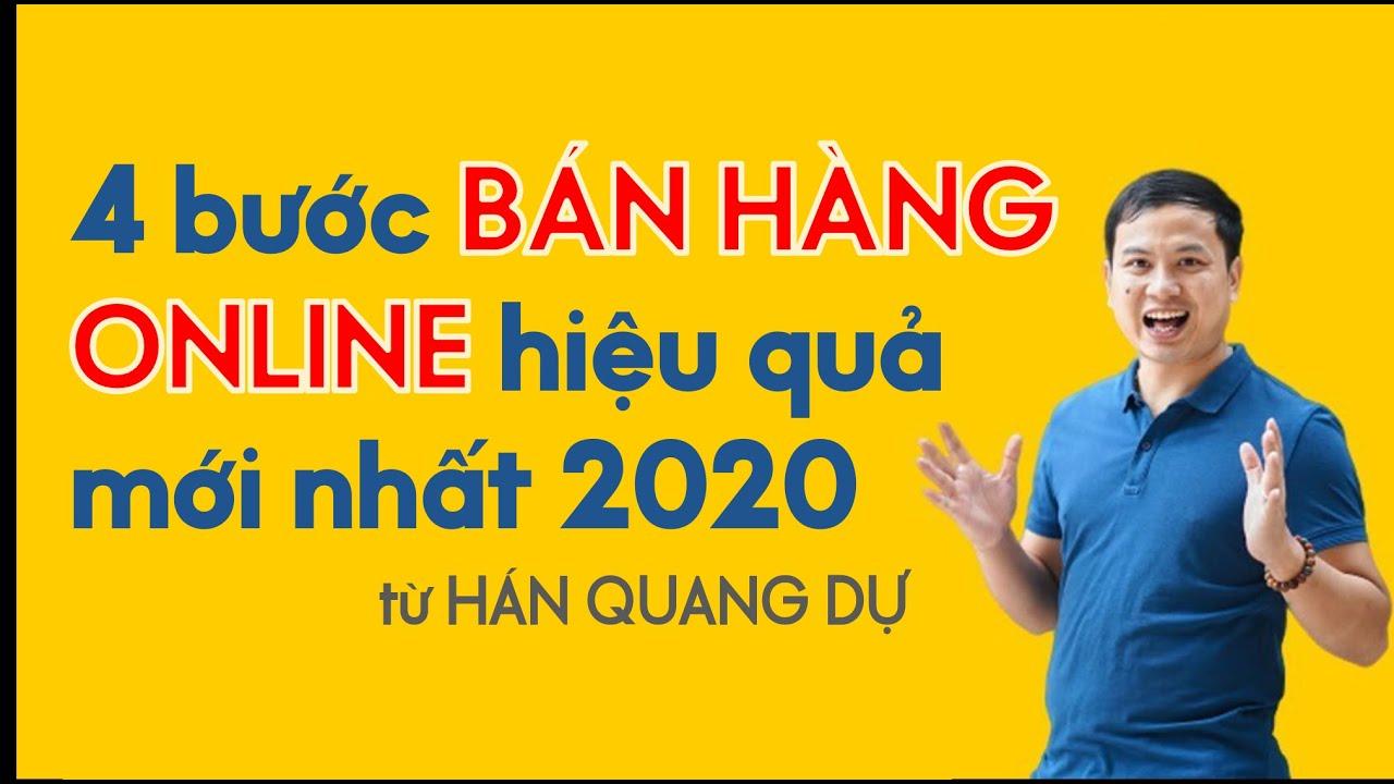 04 Bước Bán Hàng Online Hiệu Quả Mới Nhất Năm 2020 Từ Thầy Hán Quang Dự