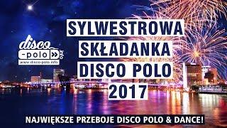 Sylwestrowa Składanka Disco Polo 2017 - Największe przeboje Disco Polo - Sylwester 2017/2018