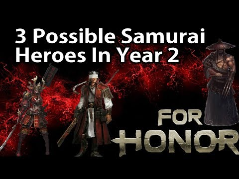 For Honor - 3 Possible Samurai Heroes In Year 2!! Its Time For Some Sake!! My Hero Wishlist!!
