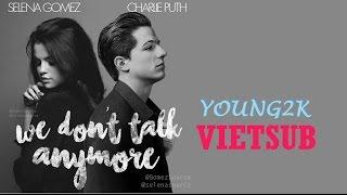 [Vietsub] We don't talk anymore - Charlie Puth ft Selena Gomez [Lyrics OS)
