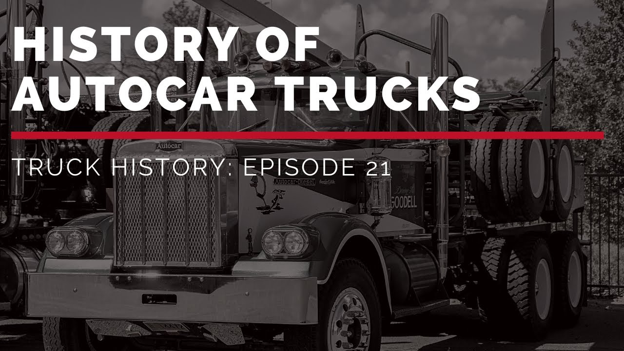 History of Autocar - Truck History Episode 21