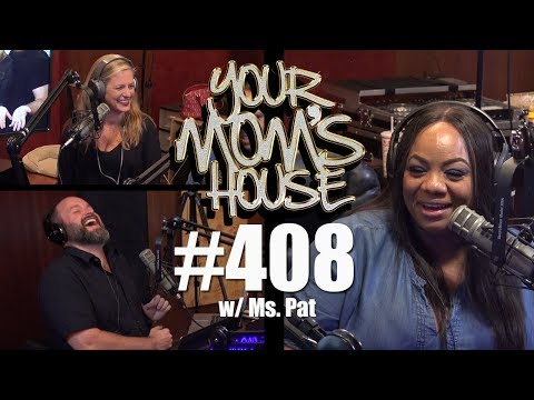 Your Mom's House Podcast - Ep. 408 w/ Ms. Pat