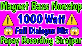 Magnet Bass 1000 watt Nonstop Full Competition mix Papay Recording Sirajpur