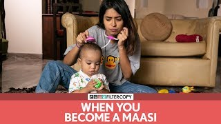 FilterCopy | When You Become A Maasi | मासी बनने का एहसास | Ft. Devika and Nishaad