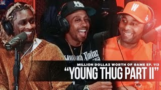 Young Thug Part 2: Million Dollaz Worth of Game Ep. 113