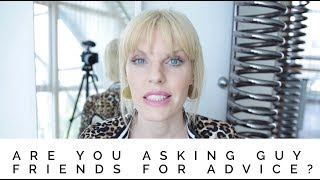 Why You Should Not Ask A Guy For Relationship Advice?