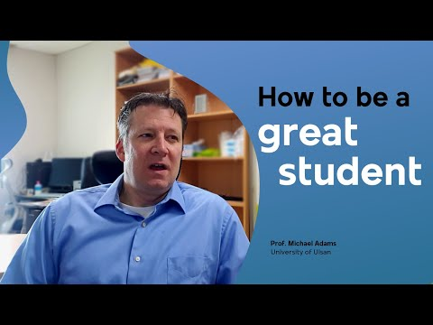 How to be a great student. Prof. Michael Adams, University of Ulsan.
