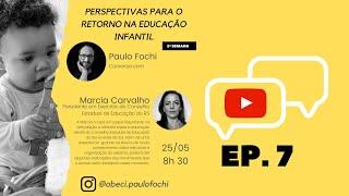 Perspectivas para o retorno na Educação Infantil - Marcia Carvalho