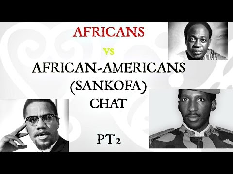 AFRICANS vs AFRICAN-AMERICANS (SANKOFA) CHAT #2