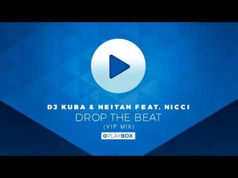 DJ KUBA & NEITAN ft. Nicci - Drop The Beat (VIP Mix)