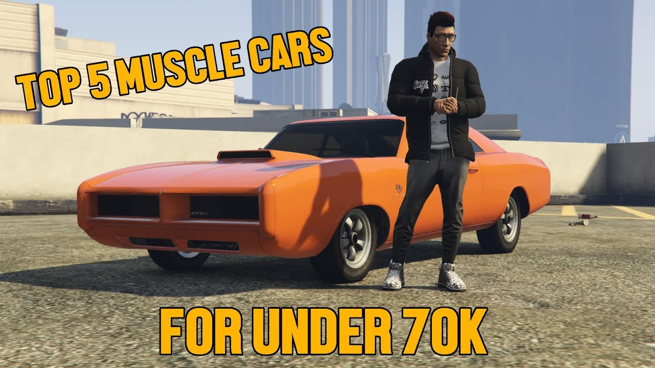 gta 5 online top 5 best muscle cars for under 70k - youtube