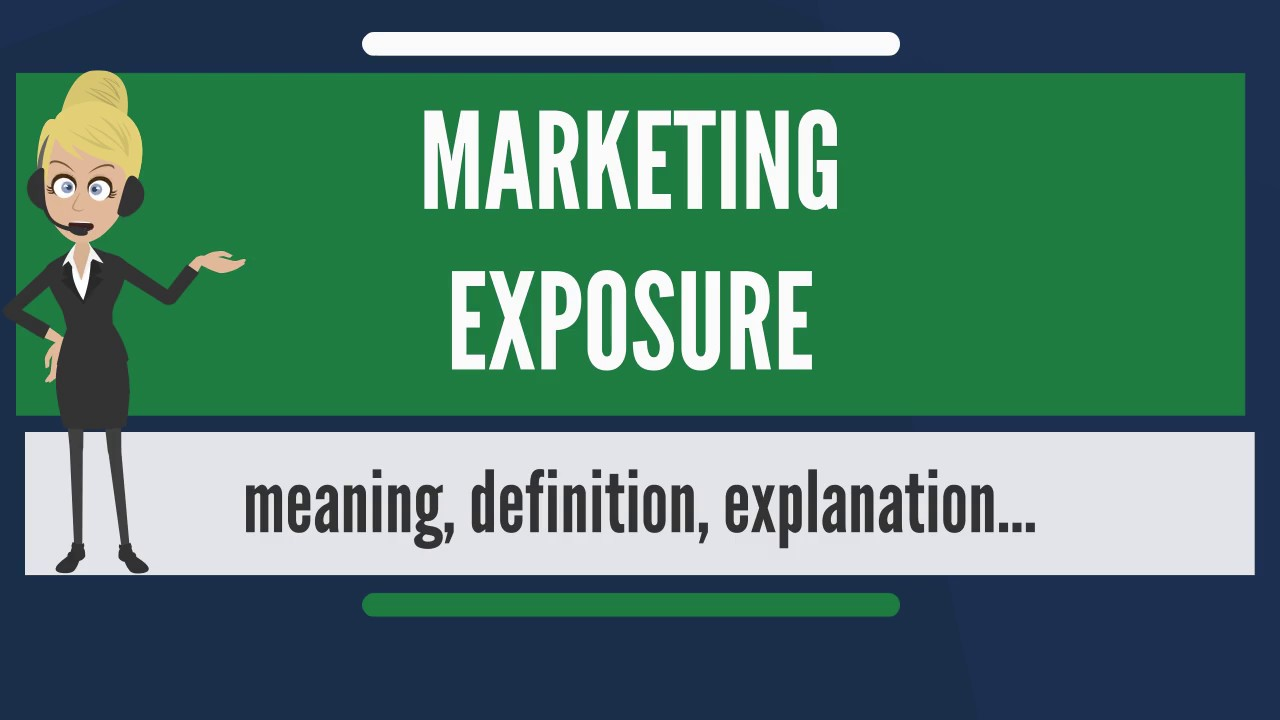 What Does MARKETING EXPOSURE Mean? MARKETING EXPOSURE Meaning