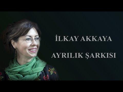 İlkay Akkaya -  Ayrılık Şarkısı