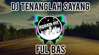 Download DJ TENANGLAH SAYANG FUL BAS 2020//MANTUL