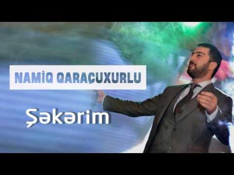 Namiq Qaraçuxurlu - Şəkərim