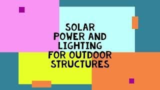 #Solar energy for lighting and amenity power (120VAC and USB) for Outdoor structures, short version