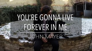 You're Gonna Live Forever In Me - John Mayer (Acoustic Cover) WITH THE BEST DOG IN THE WORLD!