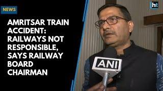 Amritsar Train Accident: Railways not responsible, says Railway Board Chairman