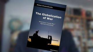 """The Globalization of War: America's """"Long War"""" Against Humanity"""