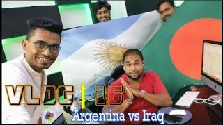 VLOG | 16 Argentina Vs Iraq