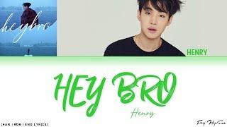 Henry (헨리) – hey bro (Color Coded Han|Rom|Eng Lyrics) 가사