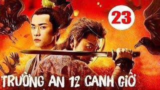 Trường An 12 Canh Giờ - Tập 23 | Phim Cổ Trang Trung Quốc Mới Hay Nhất 2020 - Thuyết Minh