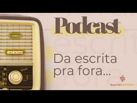 Podcast 2 - Da escrita pra fora...