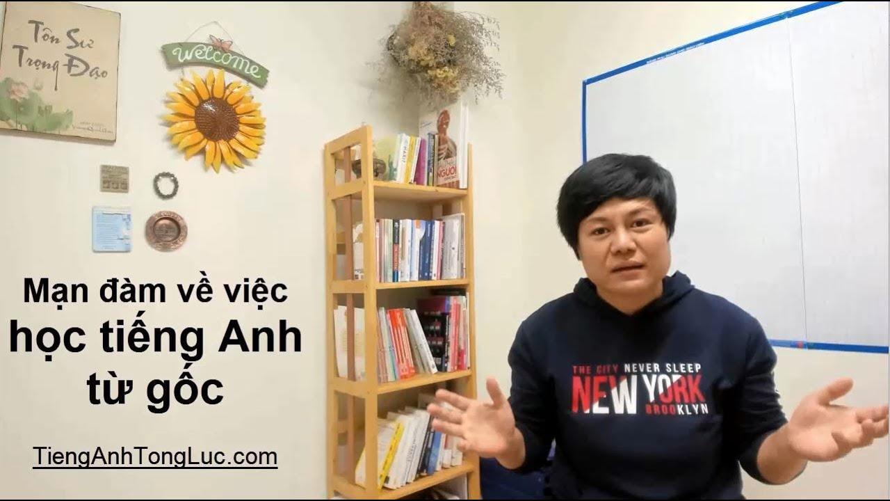 Mạn đàm về việc học tiếng Anh từ gốc
