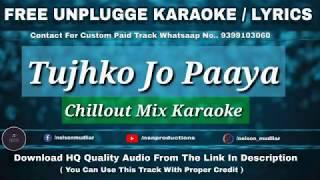 Tujhko Jo Paaya | Chillout Mix | Free Unplugged Karaoke Lyrics | Best Rearrange Karaoke | HQ Audio