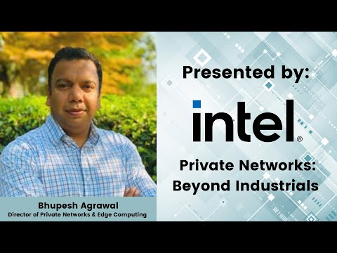 Intel Private Networks: Beyond Industrials