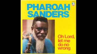 Oh lord, let me do no wrong - Pharoah Sanders