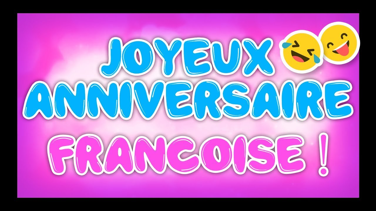 Joyeux Anniversaire Francoise Happy Birthday Youtube
