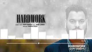HARDWORK Gopi Sandhu (AUDIO) Deep Jandu | Writer Jora Aujla