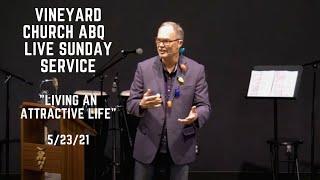 Vineyard Church ABQ 5/23/21 Live Sunday Service - Living an Attractive Life