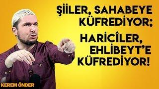 Şii'ler, sahabeye küfrediyor; Haricîler, Ehli Beyt'e küfrediyor! / Kerem Önder