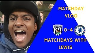WEST BROM 0-4 CHELSEA!|| MATCHDAYS WITH LEWIS