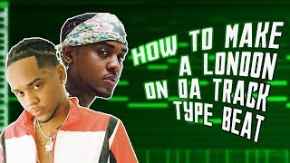 HOW TO MAKE A LONDON ON DA TRACK TYPE BEAT | MAKING A LONDON ON DA TRACK TYPE BEAT IN FL STUDIO
