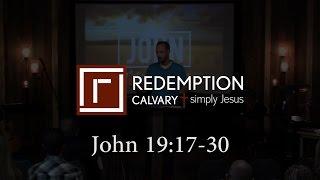 John 19:17-30  - Redemption Calvary