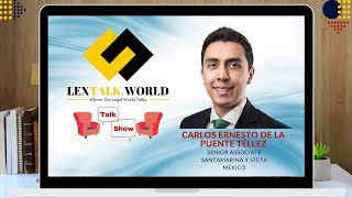 LexTalk World talks to Mr. Carlos Ernesto de la Puente Téllez (Sr. Associate, Santamarina y Steta)